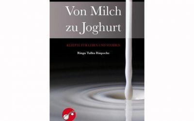 Buchbesprechung | Von Milch zu Joghurt – Rezepte für Leben und Sterben | Drei Vorträge von Ringu Tulku Rinpoche |